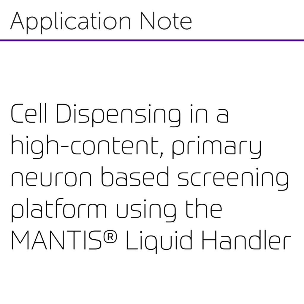 Cell Dispensing in a high-content, primary neuron based screening platform using the MANTIS® Liquid Handler-01