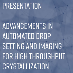 Advancements-in-Automated-Drop-Setting-and-Imaging-for-High-Throughput-Crystallization